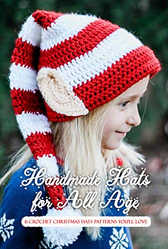 Handmade Hats for All Age: 6 Crochet Christmas Hats Patterns You'll Love: Perfect Gift Ideas for Christmas