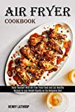 Air Fryer Cookbook: Recipes to Lose Weight Rapidly on the Ketogenic Diet (Treat Yourself With...