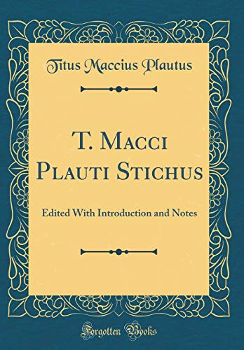 T. Macci Plauti Stichus: Edited With Introduction and Notes (Classic Reprint)