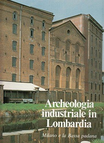 Archeologia industriale in Lombardia vol.2-Milano e la Bassa padana