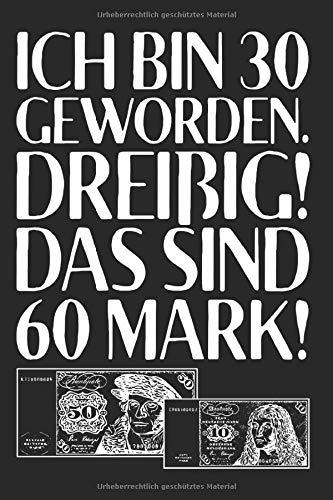 Ich Bin 30 Geworden Dreißig Das Sind 60 Mark: Notizbuch & Geschenk Für 30. Geburtstag Notizen Planer Tagebuch (Liniert, 15 x 23 cm, 120 Linierte ... Geschenk Zum 30. Geburtstag Für Männer mit 30