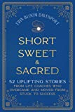 Short Sweet & Sacred: 52 Uplifting Stories from Life Coaches Who Overcame and Moved from Stuck to Success