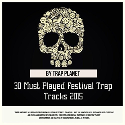 30 Must Played Festival Trap Tracks 2015 by Trap Planet