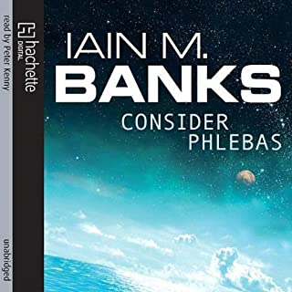 Consider Phlebas     Culture Series, Book 1              By:                                                                                                                                 Iain M. Banks                               Narrated by:                                                                                                                                 Peter Kenny                      Length: 16 hrs and 25 mins     203 ratings     Overall 4.2
