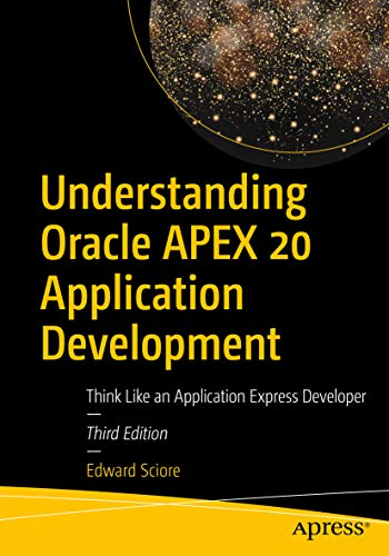 Understanding Oracle APEX 20 Application Development: Think Like an Application Express Developer (English Edition)