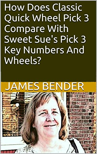 How Does Classic Quick Wheel Pick 3 Compare With Sweet Sue's Pick 3 Key Numbers And Wheels? (English Edition)