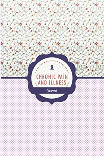 Chronic Pain and illness Journal: Chronic Pain Management Journal Workbook with Daily Symptom, Pain, Fatigue, Anxiety, Mood Tracker with inspirational quotes and More!