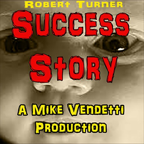Success Story                   By:                                                                                                                                 Robert Turner                               Narrated by:                                                                                                                                 Mike Vendetti                      Length: 12 mins     Not rated yet     Overall 0.0