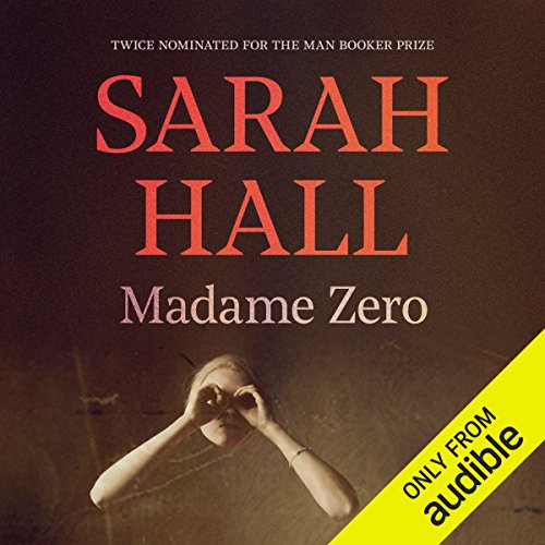 Madame Zero                   By:                                                                                                                                 Sarah Hall                               Narrated by:                                                                                                                                 Charlotte Strevens                      Length: 4 hrs and 35 mins     1 rating     Overall 3.0