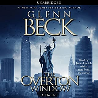 The Overton Window                   By:                                                                                                                                 Glenn Beck                               Narrated by:                                                                                                                                 James Daniels                      Length: 8 hrs and 43 mins     1,551 ratings     Overall 4.1