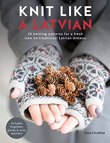 Knit Like a Latvian: 50 Knitting Patterns for a Fresh Take on Traditional Latvian Mittens (English Edition)