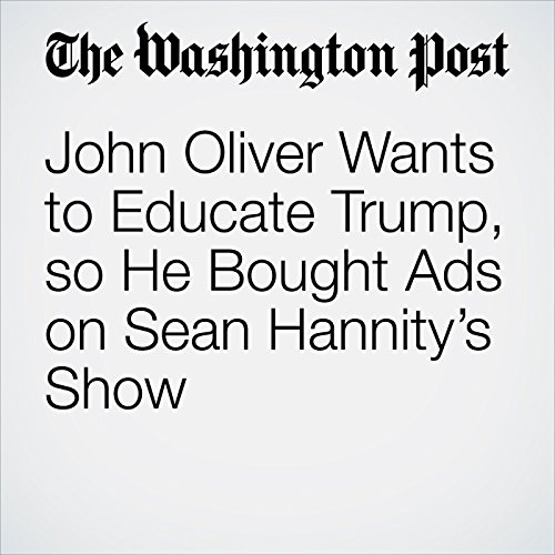 John Oliver Wants to Educate Trump, so He Bought Ads on Sean Hannity's Show copertina