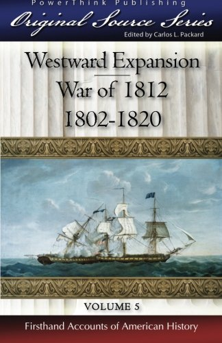 Westward Expansion - War of 1812: 1802 - 1820 (Original Source Series, Band 5)
