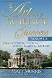The Art and Science of Success Volume 3: Proven Strategies from Today's Leading Experts by Matt Morris, Doug Simpson, Gail B. Blackburn, Morris Nutt, H (2011) Paperback