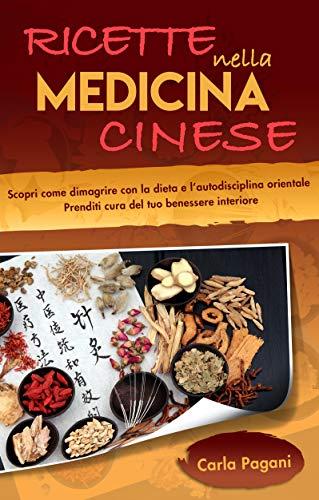 RICETTE NELLA MEDICINA CINESE : Scopri come dimagrire con la dieta e l' autodisciplina orientale. Prenditi cura del tuo benessere interiore.