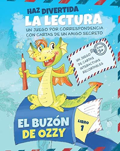 El Buzón de Ozzy: Motivar la Práctica de la Lectura con Cartas Interactivas de una Amigo por Correspondencia Dragón | Kindergarten y 1º Grado (Libro 1)
