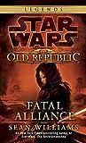 Fatal Alliance: Star Wars Legends (The Old Republic): 3 (Star Wars: The Old Republic - Legends)