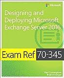 Exam Ref 70-345 Designing and Deploying Microsoft Exchange Server 2016 - Paul Cunningham