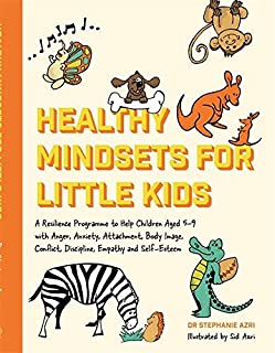 Healthy Mindsets for Little Kids: A Resilience Programme to Help Children Aged 5 9 with Anger, Anxiety, Attachment, Body I...