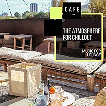 The Atmosphere For Chillout - Music For Lounge