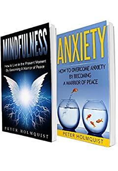 Mindfulness: Anxiety - Warrior of Peace Bundle (Mindfulness For Beginners, Overcome Anxiety) by [Peter H]
