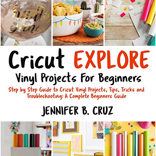 Cricut Explore Vinyl Projects for Beginners: Step by Step Guide to Cricut Vinyl Projects, Tips, Tricks and Troubleshooting: A Complete Beginners Guide audiobook cover art