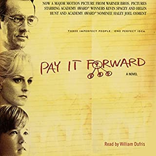 Pay It Forward                   By:                                                                                                                                 Catherine Ryan Hyde                               Narrated by:                                                                                                                                 William Dufris                      Length: 8 hrs and 2 mins     5 ratings     Overall 4.8
