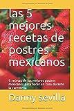 las 5 mejores recetas de postres mexicanos: 5 recetas de los mejores postres mexicanos para hacer en casa durante la cuarentena