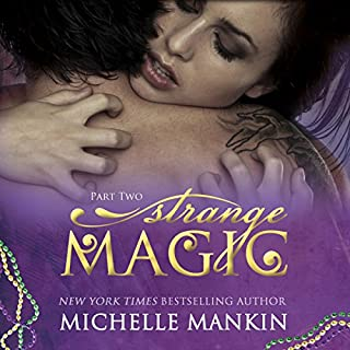 Strange Magic - Part Two                   By:                                                                                                                                 Michelle Mankin                               Narrated by:                                                                                                                                 Kai Kennicott,                                                                                        Wen Ross                      Length: 8 hrs and 9 mins     25 ratings     Overall 4.6