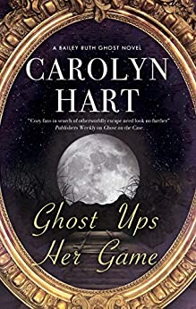 Ghost Ups Her Game (A Bailey Ruth Ghost Novel, 9) by [Carolyn Hart]