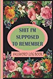 Shit I'm supposed to remember: Password logbook with alphabetical tabs, for forgetful humain, easy password book keeper, funny for women, reminder ... privite informationSecret Santa/gift