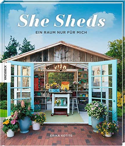 She Sheds (Deutsche Ausgabe): Ein Raum nur für mich. Hütte, Gartenhäuschen oder Hide-away selbst bauen/Upcycling