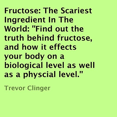 Fructose: The Scariest Ingredient in the World audiobook cover art