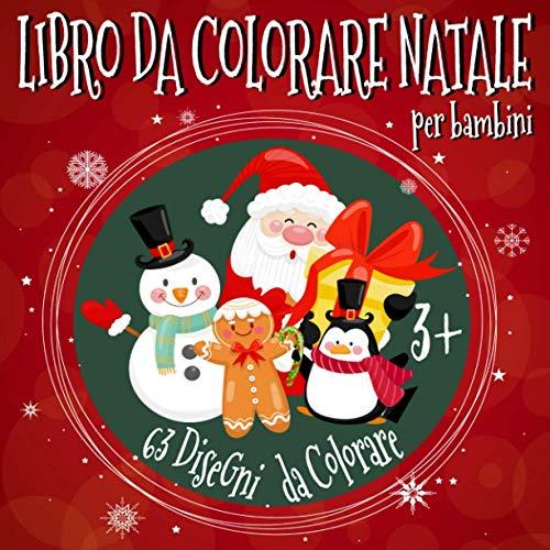 Libro da Colorare Natale Per bambini 3+: 63 Bellissimi Disegni da Colorare, regali natale bambini