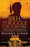 Sikh Struggle for Survival: Was Bhindranwale a Congress Creation?