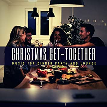 Christmas Get-Together - Music For Dinner Party And Lounge