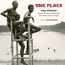 One Place: Paul Kwilecki and Four Decades of Photographs from Decatur County, Georgia (Documentary Arts and Culture, Publi...