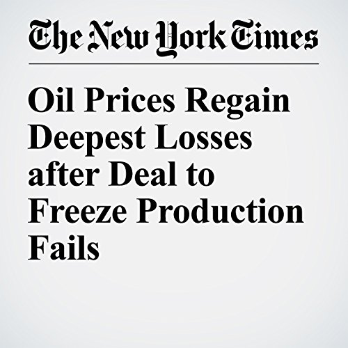 Oil Prices Regain Deepest Losses after Deal to Freeze Production Fails cover art