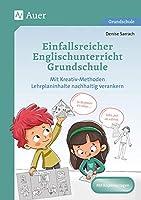 Einfallsreicher Englischunterricht Grundschule: Mit Kreativ-Methoden Lehrplaninhalte nachhaltig verankern (3. und 4. Klasse)