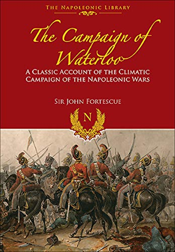 The Campaign of Waterloo: The Classic Account of Napoleon's Last Battles (Napoleonic Library) (English Edition)