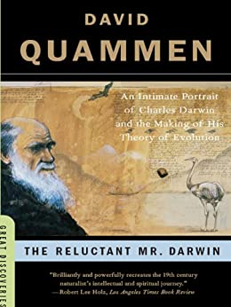 The Reluctant Mr. Darwin: An Intimate Portrait of Charles Darwin and the Making of His Theory of Evolution (Great Discoveries) by [David Quammen]