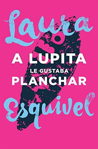 A Lupita le gustaba planchar: La primera novela gráfica de la aclamada autora de Como agua para chocolate (Spanish Edition)