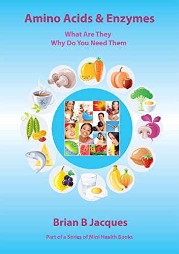 Amino Acids and Enzymes: What Are They Why Do You Need Them (Mini Health Series)
