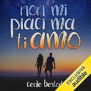 Non mi piaci ma ti amo                   Di:                                                                                                                                 Cecile Bertod                               Letto da:                                                                                                                                 Perla Liberatori                      Durata:  8 ore e 54 min     98 recensioni     Totali 4,3