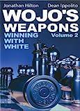 Wojo's Weapons: Winning With White, Vol. 2 (volume 2)-Ippolito, Dean Hilton, Jonathan