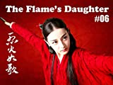The Flame's Daughter - 烈火如歌 - Episode 6
