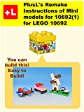 PlusL's Remake Instructions of Mini models for 10692(1) for LEGO 10692: You can build the Mini models for 10692(1) out of your own bricks! (English Edition)