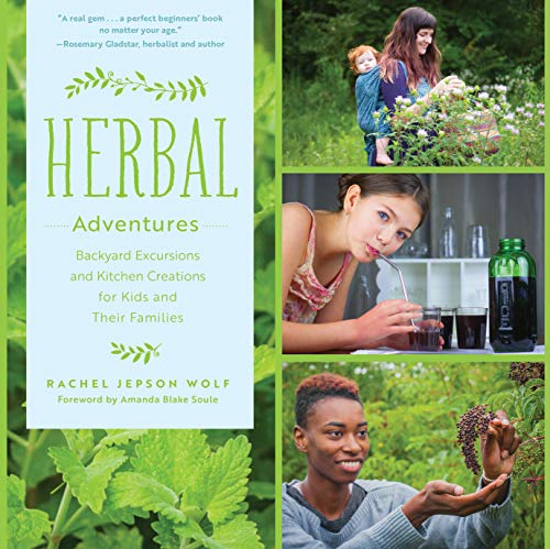 Compare Textbook Prices for Herbal Adventures: Backyard Excursions and Kitchen Creations for Kids and Their Families  ISBN 9780760360514 by Wolf, Rachel Jepson