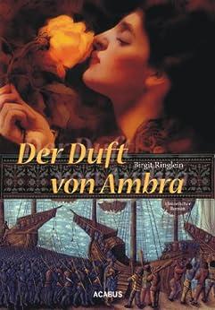 Der Duft von Ambra: Historischer Roman von [Birgit Ringlein]