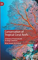 Conservation of Tropical Coral Reefs: A Review of Financial and Strategic Solutions